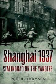 """Shanghai 1937 - Stalingrad on the Yangtze"" by Peter Harmsen"
